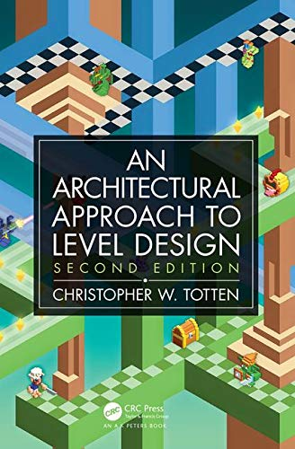 Architectural Approach to Level Design: Second edition