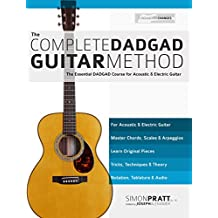 The Complete DADGAD Guitar Method: The Essential DADGAD Course for Acoustic and Electric Guitar (English Edition)
