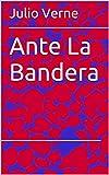Libros Descargar en linea Ante La Bandera (PDF y EPUB) Espanol Gratis