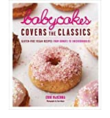 By Erin McKenna ; Tara Donne ( Author ) [ Babycakes Covers the Classics: Gluten-Free Vegan Recipes from Donuts to Snickerdoodles By Apr-2011 Hardcover