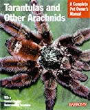 Tarantulas and Other Arachnids (Complete Pet Owner's Manual)