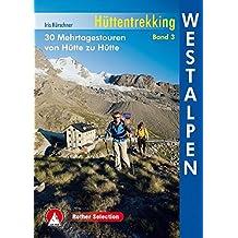 Hüttentrekking Band 3: Westalpen: Frankreich - Italien. 30 Mehrtagestouren von Hütte zu Hütte (Rother Selection)