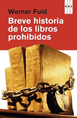 Breve historia de los libros prohibidos (DIVULGACIÓN) por Werner Fuld