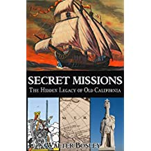 Secret Missions: The Hidden Legacy of Old California (English Edition)