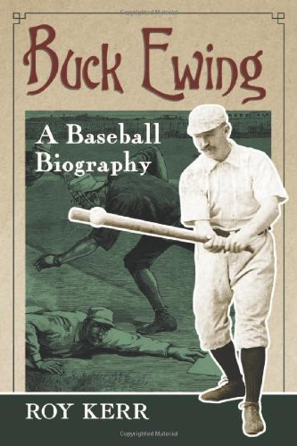 Buck Ewing: A Baseball Biography by Roy Kerr (2012) Paperback