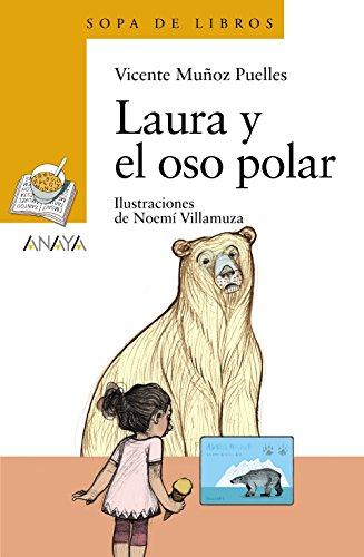 Laura y el oso polar (Literatura Infantil (6-11 Años) - Sopa De Libros) por Vicente Muñoz Puelles