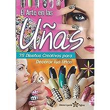 El Arte en las Uñas, 75 Diseños creativos para decorar tus uñas.