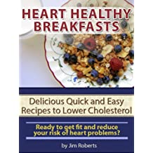 Heart Healthy Breakfasts - Delicious Quick and Easy Recipes to Lower Cholesterol (Lower Cholesterol Diet)