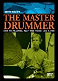 The Master Drummer: How to Practice, Play and Think Like a Pro