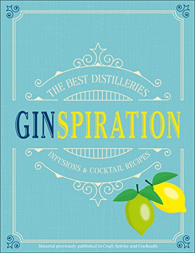 Ginspiration: The Best Distilleries, Infusions, and Cocktails (Botanical Infusion)
