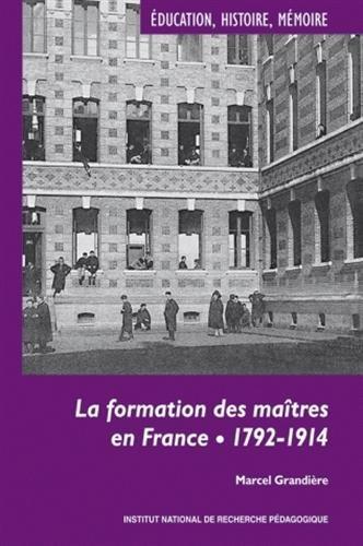 La formation des maîtres en France : 1792-1914 par Marcel Grandière