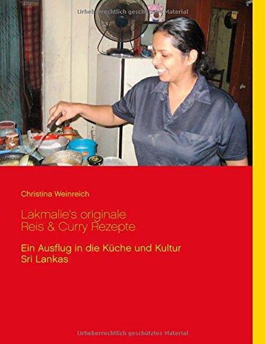Lakmalie's originale Reis & Curry Rezepte: Ein Ausflug in die Küche und Kultur Sri Lankas