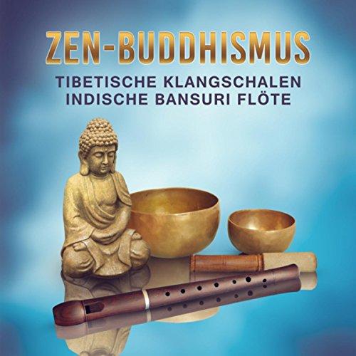 Zen Buddhismus: Tibetische Klangschalen, Indische Bansuri Flöte (Geräusche der Natur für Meditation, Yoga, Spirituelle Ruhe & Tiefenentspannung) (Der Natur Ruhe)
