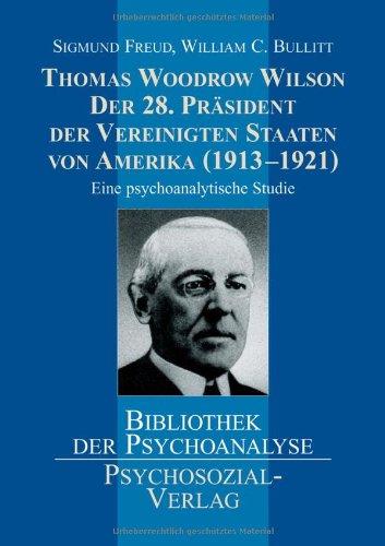 Thomas Woodrow Wilson - Der 28. Präsident der Vereinigten Staaten von Amerika (19131921): Eine psychoanalytische Studie (Präsidenten Der Vereinigten Staaten)