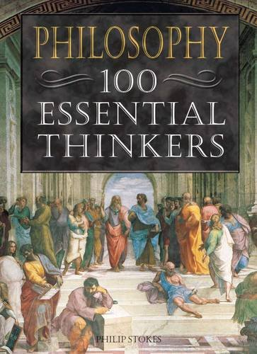 Philosophy: 100 Essential Thinkers