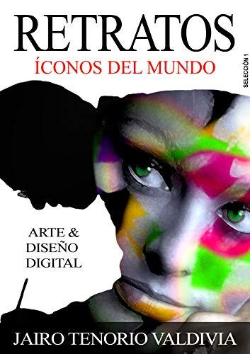 RETRATOS ICONOS DEL MUNDO SELECCIÓN 1 por JAIRO TENORIO VALDIVIA