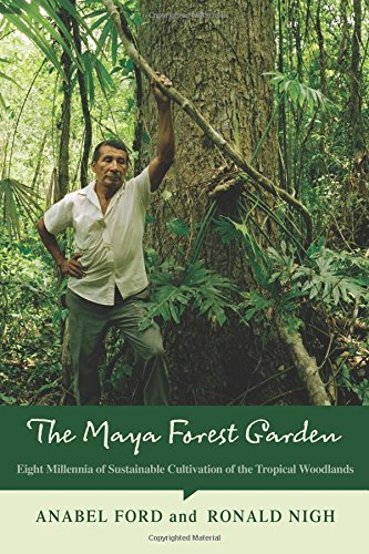 The Maya Forest Garden: Eight Millennia of Sustainable Cultivation of the Tropical Woodlands (New Frontiers in Historical Ecology)