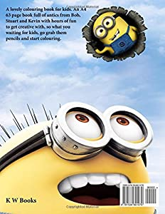 Minions Colouring Book: A lovely colouring book for kids. An A4 63 page book full of antics from Bob, Stuart and Kevin with hours of fun to get ... go grab them pencils and start colouring.