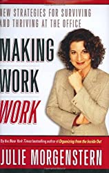 Making Work Work: New Strategies for Surviving and Thriving at the Office by Julie Morgenstern (2004-08-31)