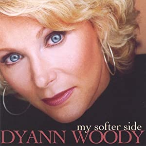Dyann Woody - My Softer Side