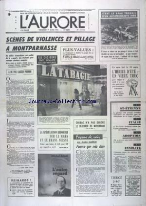 AURORE (L') [No 9806] du 19/03/1976 - SCENES DE VIOLENCES ET PILLAGE A MONTPARNASSE - LA SPECULATION REDOUBLE SUR LE MARK ET LE FRANC SUISSE - CHIRAC N'A PAS DIGERE LE DEJEUNER DE MITTERRAND - INSOLITE - L'ETONNANT MUSEE DES POLICIERS ANTI-FAU-MONNAYEURS - ITALIE - LA DEMOCRATIE CHRETIENNE SEDUITE PAR LE PC par Collectif