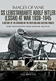 SS Leibstandarte Adolf Hitler (LSSAH) at War 1939-1945: A History of the Division on the Western and Eastern Fronts (Images of War)