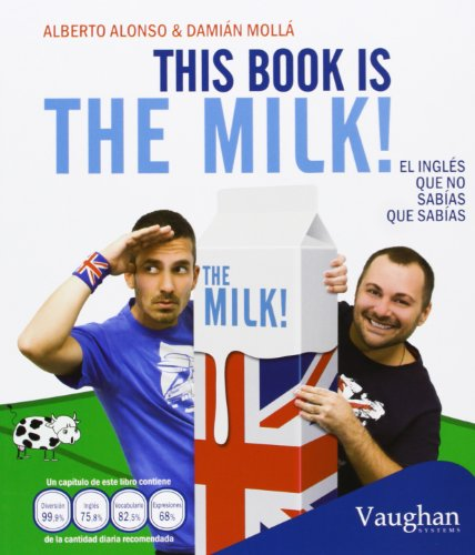 This book is the milk!: El inglés que no sabías que sabías por Damián Mollá