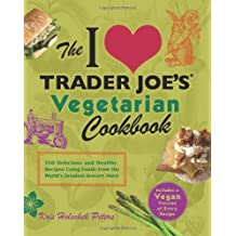 The I Love Trader Joe's Vegetarian Cookbook: 150 Delicious and Healthy Recipes Using Foods from the World's Greatest Grocery Store by Kris Holechek Peters (2012-11-06)