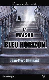 La maison bleu horizon par Jean-Marc Dhainaut