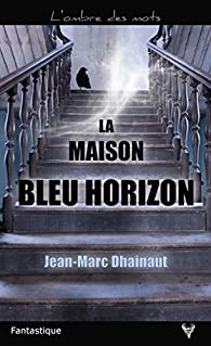 La maison bleu horizon de Jean-Marc Dhainaut - Taurnada Editions