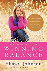 Winning Balance: What I've Learned So Far about Love, Faith, and Living Your Dreams by Shawn Johnson (2012-06-05)