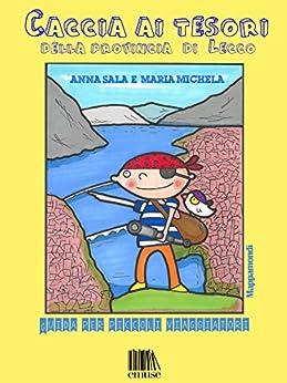 Caccia ai tesori della provincia di Lecco: Guida per piccoli viaggiatori (Mappamondi Vol. 1) di [Michela, Maria, Sala, Anna]