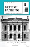 British Banking: A Guide to Historical Records (Studies in British Business Archives)