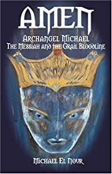 AMEN: Archangel Michael, The Messiah and the Grail Bloodline by Michael El Nour (2006-11-09)