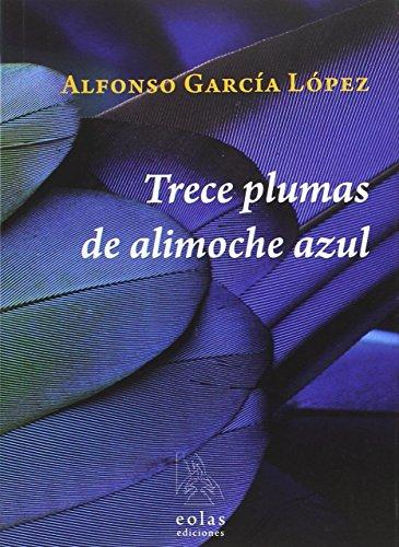 Portada del libro TRECE PLUMAS DE ALIMOCHE AZUL (CÚA)