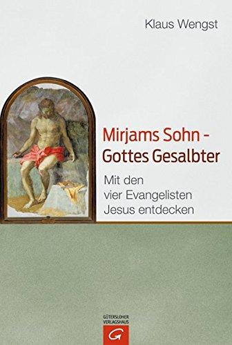 Mirjams Sohn – Gottes Gesalbter: Mit den vier Evangelisten Jesus entdecken