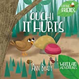 Book cover image for Ouch! It Hurts (Little Friends: Woodland Adventures Book 5)
