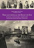 Tras las huellas de Eugenio Sue: Lectura, circulación y apropiación de los misterios de París, siglo XIX (Spanish Edition)