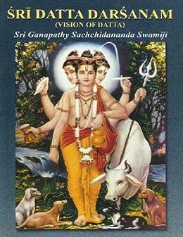 Sri Datta Darsanam: Vision of Datta by [Sachchidananda Swamiji, Sri Ganapathy]