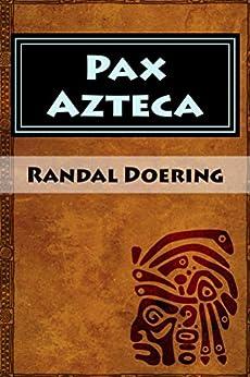 Pax Azteca (English Edition) par [Doering, Randal]