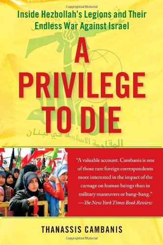 A Privilege to Die: Inside Hezbollah's Legions and Their Endless War Against Israel por Thanassis Cambanis
