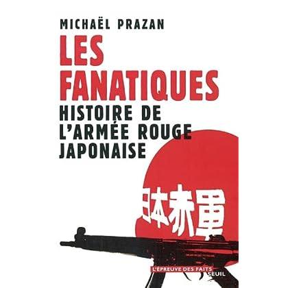 Les Fanatiques : Histoire de l'armée rouge japonaise (L'Epreuve des faits t. 1)