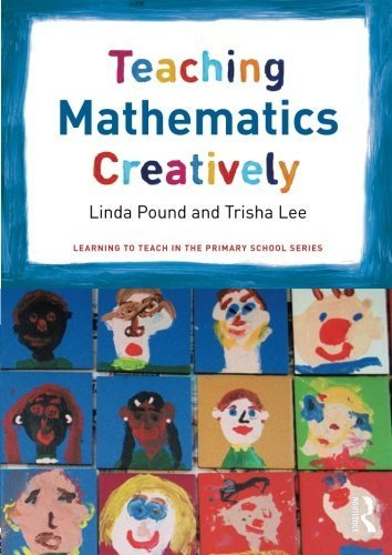 Teaching Mathematics Creatively (Learning to Teach in the Primary School Series) by Pound, Linda, Lee, Trisha (2010) Paperback