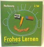 Frohes Lernen. Fibel. Bayern B II. Lesebuch