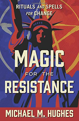 Magic for the Resistance: Rituals and Spells for Change por Michael M. Hughes