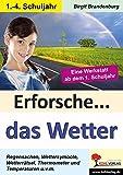 Erforsche... das Wetter: Eine Werkstatt ab dem 1. Schuljahr - Birgit Brandenburg