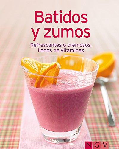 Batidos y zumos: Nuestras 100 mejores recetas en un solo libro por Naumann & Göbel Verlag