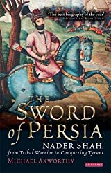 The Sword of Persia: Nader Shah, from Tribal Warrior to Conquering Tyrant by Michael Axworthy (2009-03-15)