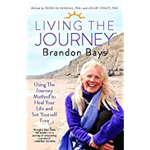 [(Living the Journey : Using the Journey Method to Heal Your Life and Set Yourself Free)] [By (author) Brandon Bays ] published on (August, 2012)