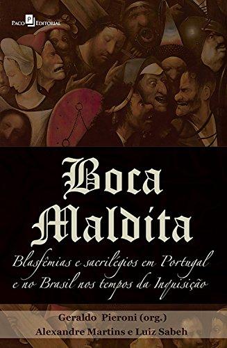 Boca maldita: Blasfêmias e sacrilégios em Portugal e no Brasil nos tempos da inquisição (Portuguese Edition) por Geraldo Pieroni